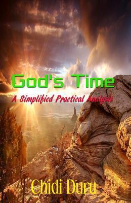 Gods Time: A Simplified Practical Analysis Chidi Duru