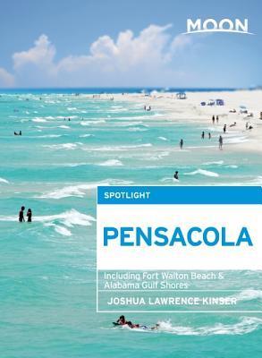 Moon Spotlight Pensacola: Including Fort Walton Beach & Alabama Gulf Shores Joshua Lawrence Kinser