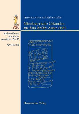 Mittelassyrische Urkunden aus dem Archiv Assur 14446 Hervé Reculeau