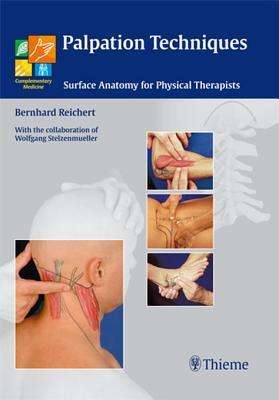 Palpation Techniques: Surface Anatomy for Physical Therapists Bernhard Reichert