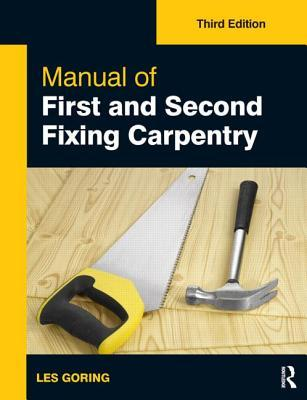 Manual Of First And Second Fixing Carpentry, Third Edition Les Goring