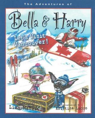 Lets Visit Vancouver!: Adventures of Bella & Harry  by  Lisa Manzione