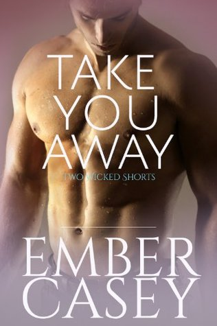 Take You Away: A Novella (Her Wicked Heart #1.5) by Ember ...