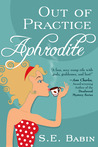 Out of Practice Aphrodite (Book 1 of The Naughty Goddess Chronicles)