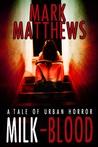 MILK-BLOOD by Mark  Matthews