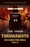 Throwaways: Die Hard for Girls (Book 2)