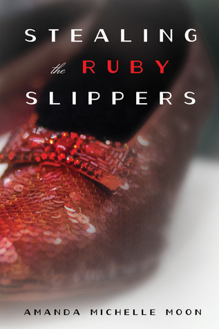 Stealing the Ruby Slippers by Amanda Michelle Moon