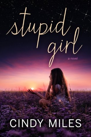 Stupid Girl (Stupid in Love #1) - Cindy Miles