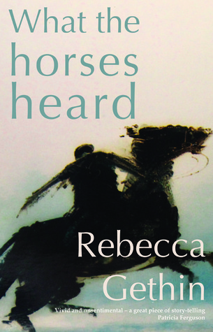 What the Horses Heard  by  Rebecca Gethin