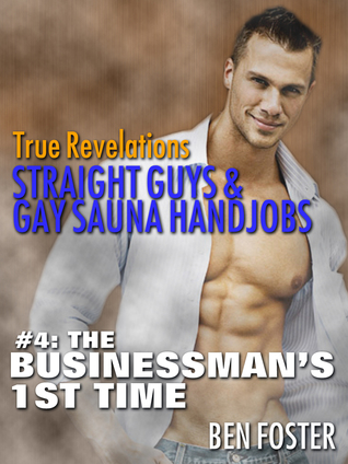 True Revelations: Straight Guys & Gay Sauna Handjob. #4: The Businessman's 1st Time  by  Ben  Foster