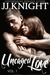 Uncaged Love, Volume 1 (Uncaged Love, #1) by J.J. Knight