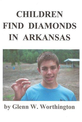 Children Find Diamonds in Arkansas Glenn W. Worthington