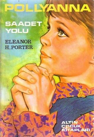 Pollyanna Saadet Yolu (Pollyanna, #1)  by  Eleanor H. Porter