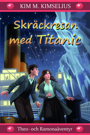 Skräckresan med Titanic (Theo- och Ramonaäventyr, #2) Kim M. Kimselius