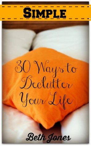 Simple: 30 Ways to Declutter Your Life