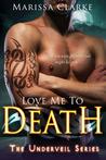 Love Me to Death (Underveil, #1)