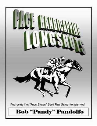 Pace Handicapping Longshots  by  Bob Pandy Pandolfo