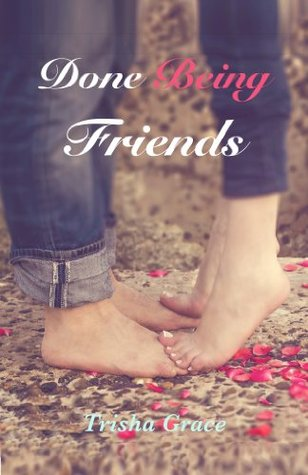 Done Being Friends by Trisha Grace