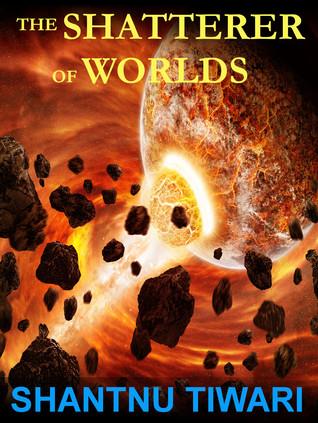 The Shatterer of Worlds by Shantnu Tiwari