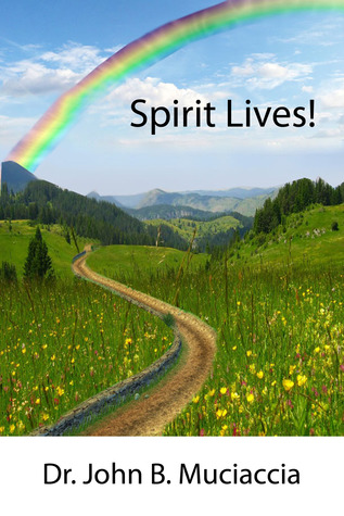 Spirit Lives! by John B. Muciaccia