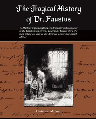 the tragical history of doctor faustus Dr faustus in the tragical history of doctor faustus, by christopher marlowe and william shakespeare's macbeth have similar interactions with forces of evil both characters believe it is necessary to gain power by following the devil or witches.