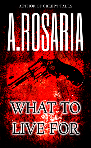 What To Live For  by  A. Rosaria