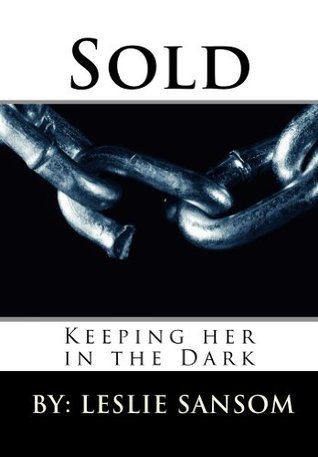 Sold (Keeping her in the Dark, #1) by Leslie Sansom