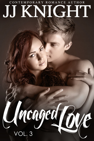 Uncaged Love 3 (Uncaged Love, #3)