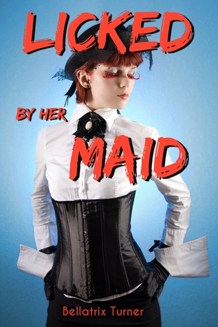 Licked her Maid by Bellatrix Turner