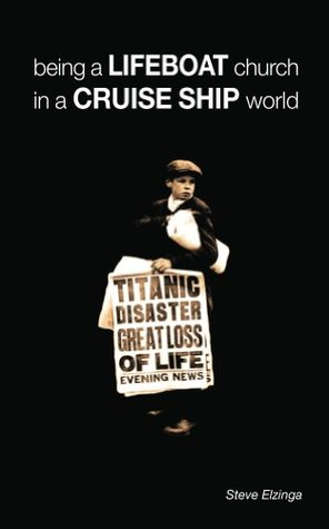 Being a lifeboat church in a cruise ship world  by  Steve Elzinga