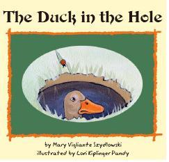 The Duck in the Hole  by  Mary Vigliante Szydlowski