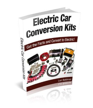 Electric Car Conversion Kits: Get the Facts and Convert to Electric! Len Boldman
