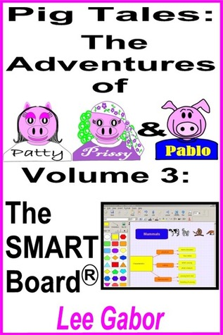 Pig Tales: Volume 3 - The SMART Board Lee Gabor