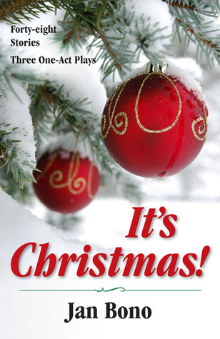 Its Christmas! Forty-eight Stories and Three One-act Plays Jan Bono