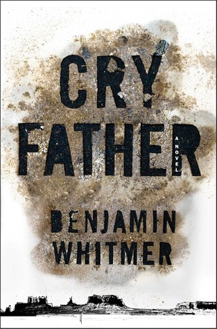 Cry Father by Benjamin Whitmer