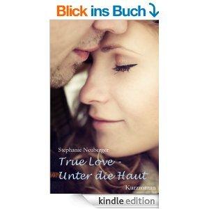 True Love - Unter die Haut  by  Stephanie Neuberger