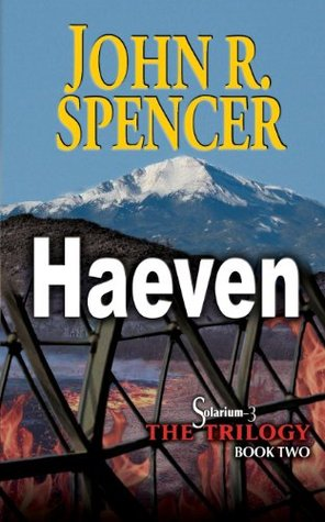 Haeven: Book Two of the Solarium-3 Trilogy  by  John R. Spencer