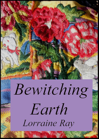 Bewitching Earth Lorraine Ray