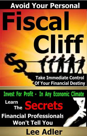 Avoid Your Personal Fiscal Cliff  by  Lee Adler