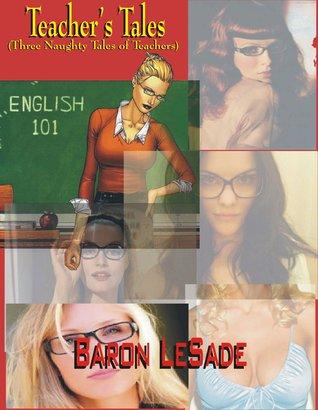 Teachers Tales  by  Baron LeSade