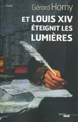 Et Louis XIV éteignit les Lumières  by  Gérard Horny
