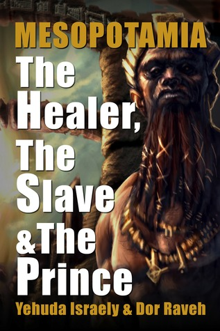Mesopotamia: The Healer, the Slave and the Prince  by  Yehuda Israely