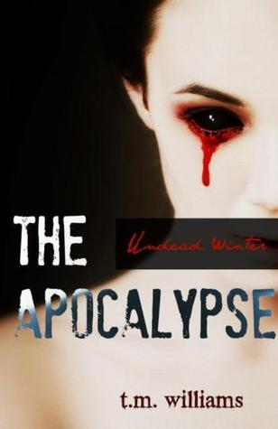 The Apocalypse - Undead Winter by T.M.  Williams
