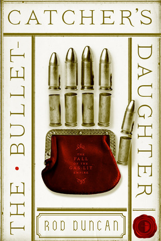 The Bullet-Catcher's Daughter (The Fall of the Gas-Lit Empire #1)