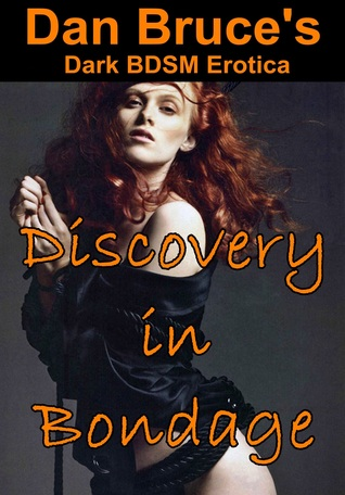 Discovery in Bondage  by  Dan Bruce