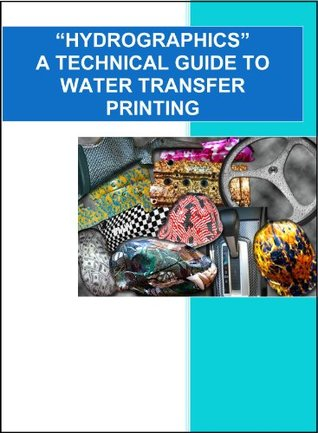 HYDROGRAPHICS A Technical Guide to Water Transfer Printing El Paso Powder Coating and Hydrographics LLC