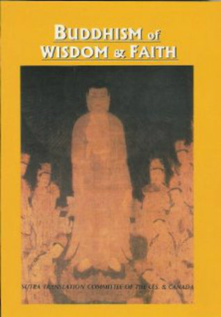 Buddhism of Wisdom & Faith: Pure Land Principles and Practice  by  Sutra Translation Committee