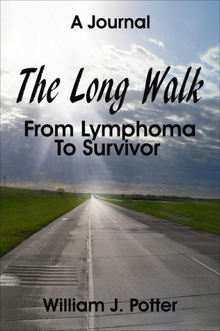 The Long Walk: From Lymphoma To Survivor – A Journal William J. Potter