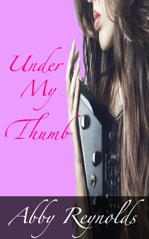 Under My Thumb (Serenade #1)
