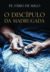 O Discípulo da Madrugada Pe Fabio de Melo